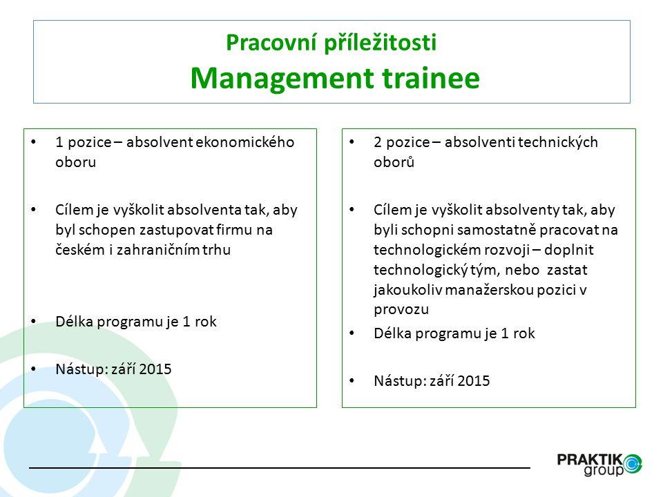 Pracovní příležitosti Management trainee 2 pozice – absolventi technických oborů Cílem je vyškolit absolventy tak, aby byli schopni samostatně pracova