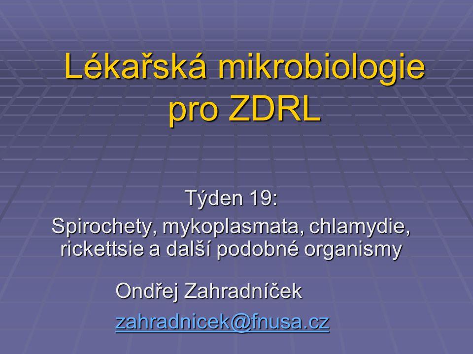 Lékařská mikrobiologie pro ZDRL Týden 19: Spirochety, mykoplasmata, chlamydie, rickettsie a další podobné organismy Ondřej Zahradníček zahradnicek@fnu
