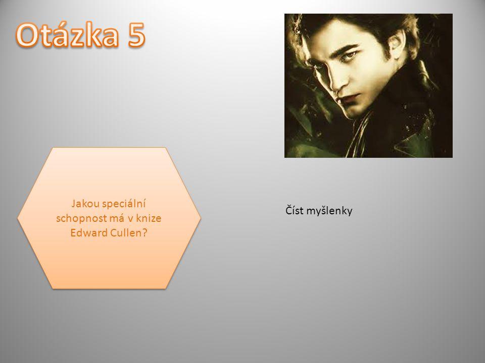 Jakou speciální schopnost má v knize Edward Cullen Číst myšlenky