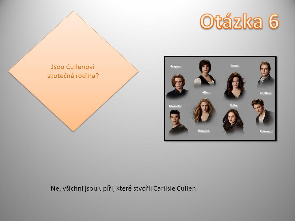 Jsou Cullenovi skutečná rodina Ne, všichni jsou upíři, které stvořil Carlisle Cullen