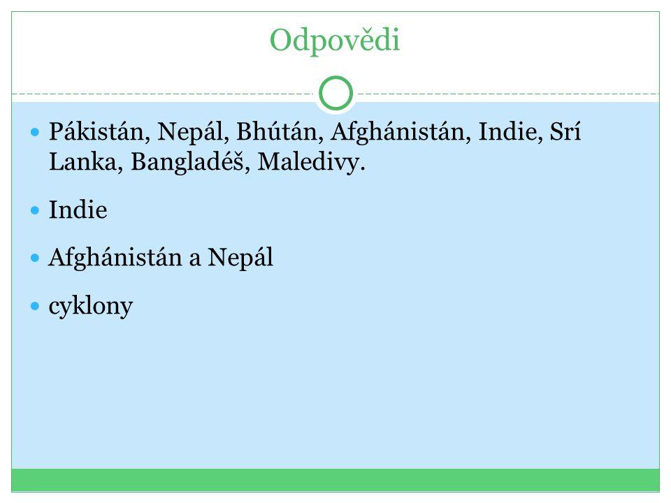 Odpovědi Pákistán, Nepál, Bhútán, Afghánistán, Indie, Srí Lanka, Bangladéš, Maledivy.