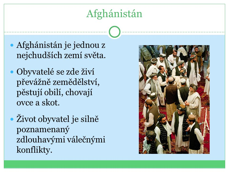 Afghánistán Afghánistán je jednou z nejchudších zemí světa.
