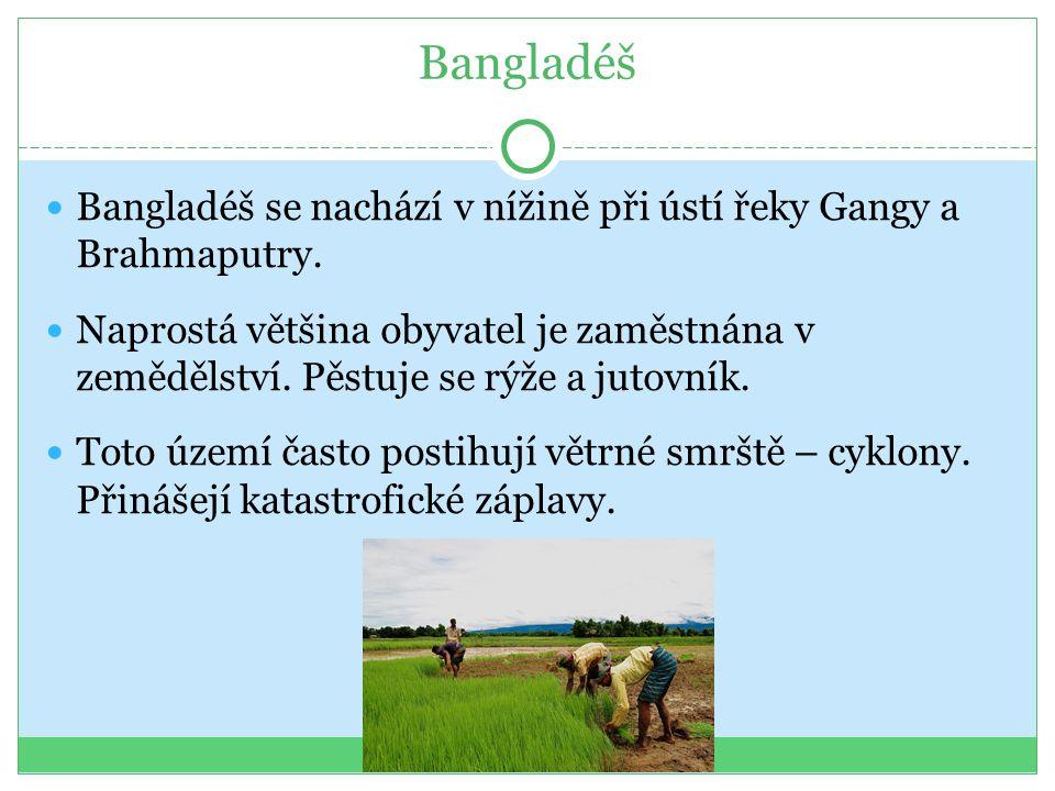 Bangladéš Bangladéš se nachází v nížině při ústí řeky Gangy a Brahmaputry.