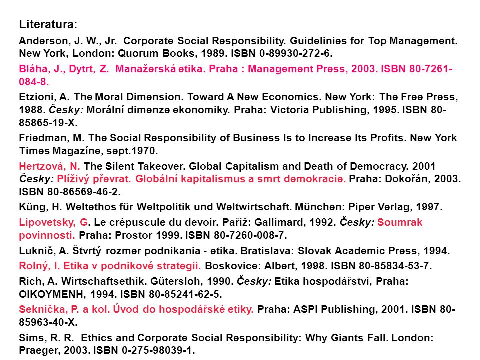 Literatura: Anderson, J. W., Jr. Corporate Social Responsibility. Guidelinies for Top Management. New York, London: Quorum Books, 1989. ISBN 0-89930-2