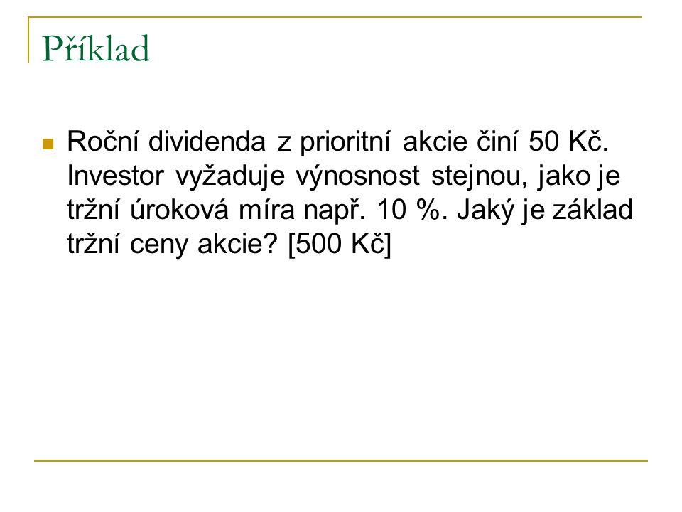 Příklad Roční dividenda z prioritní akcie činí 50 Kč. Investor vyžaduje výnosnost stejnou, jako je tržní úroková míra např. 10 %. Jaký je základ tržní
