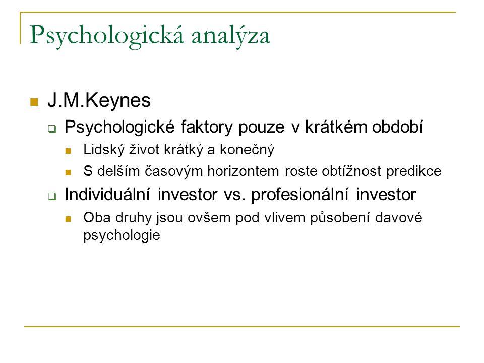 Psychologická analýza J.M.Keynes  Psychologické faktory pouze v krátkém období Lidský život krátký a konečný S delším časovým horizontem roste obtížn