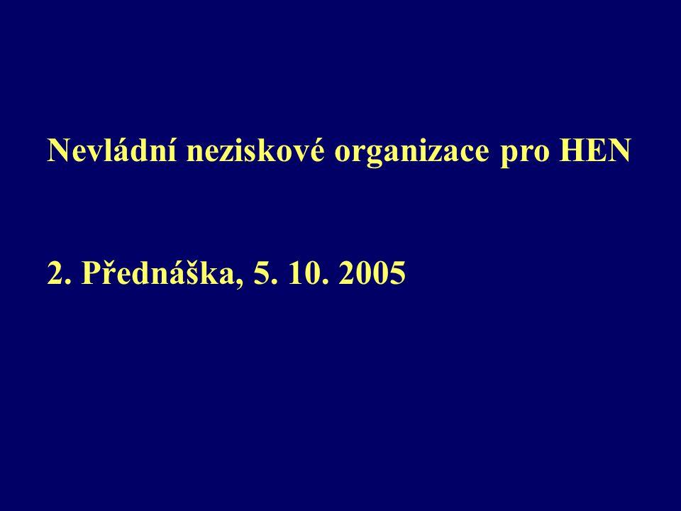 Nevládní neziskové organizace pro HEN 2. Přednáška, 5. 10. 2005