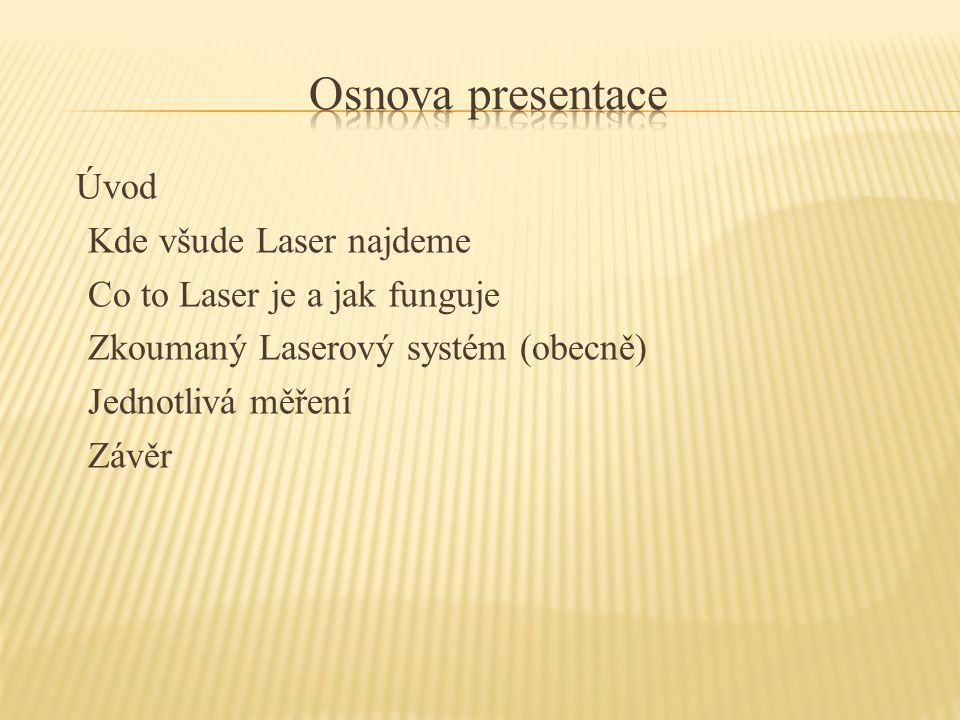 Úvod Kde všude Laser najdeme Co to Laser je a jak funguje Zkoumaný Laserový systém (obecně) Jednotlivá měření Závěr