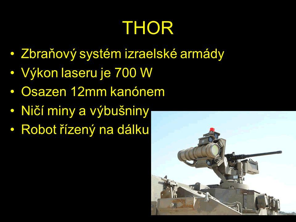 THOR Zbraňový systém izraelské armády Výkon laseru je 700 W Osazen 12mm kanónem Ničí miny a výbušniny Robot řízený na dálku