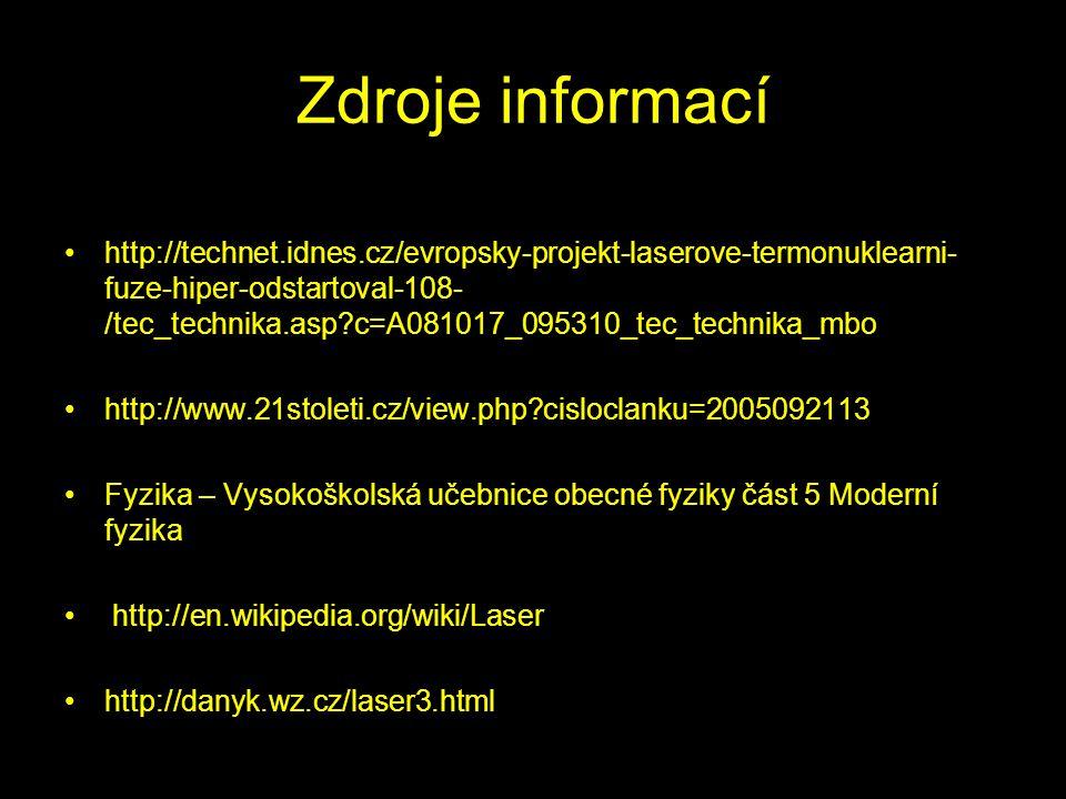 Zdroje informací http://technet.idnes.cz/evropsky-projekt-laserove-termonuklearni- fuze-hiper-odstartoval-108- /tec_technika.asp?c=A081017_095310_tec_