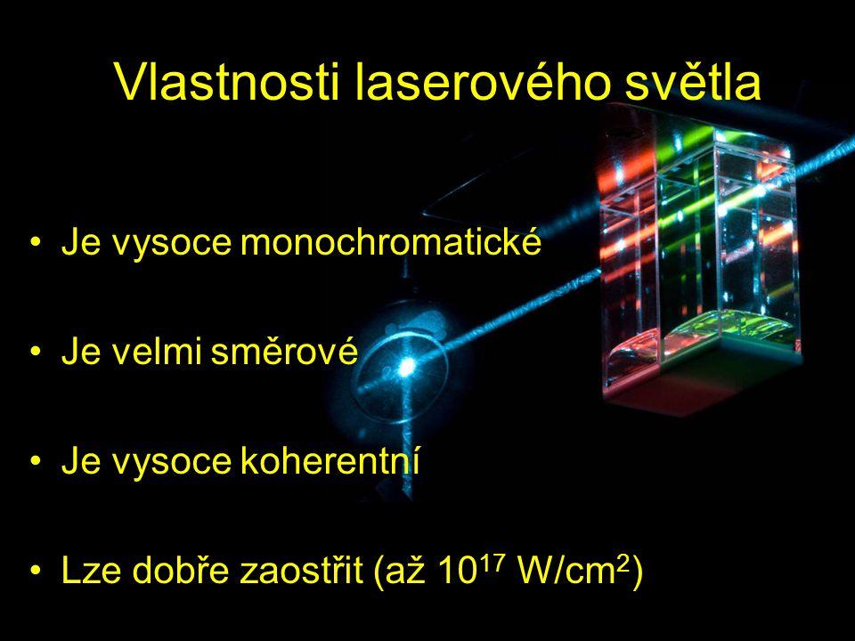 Vlastnosti laserového světla Je vysoce monochromatické Je velmi směrové Je vysoce koherentní Lze dobře zaostřit (až 10 17 W/cm 2 )