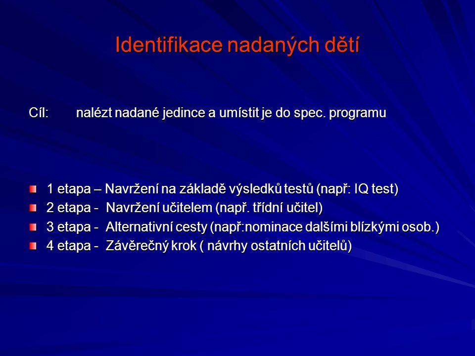 Identifikace nadaných dětí Cíl: nalézt nadané jedince a umístit je do spec. programu 1 etapa – Navržení na základě výsledků testů (např: IQ test) 2 et