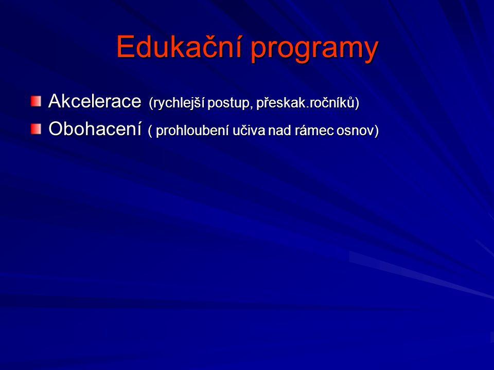 Edukační programy Akcelerace (rychlejší postup, přeskak.ročníků) Obohacení ( prohloubení učiva nad rámec osnov)