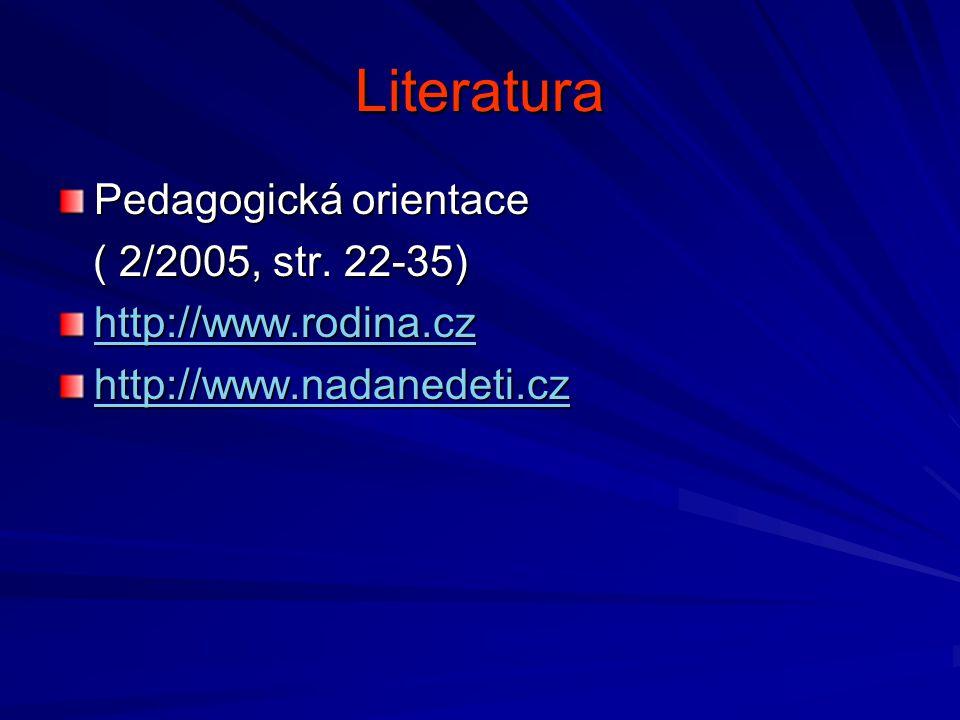 Literatura Pedagogická orientace ( 2/2005, str. 22-35) ( 2/2005, str. 22-35) http://www.rodina.cz http://www.nadanedeti.cz
