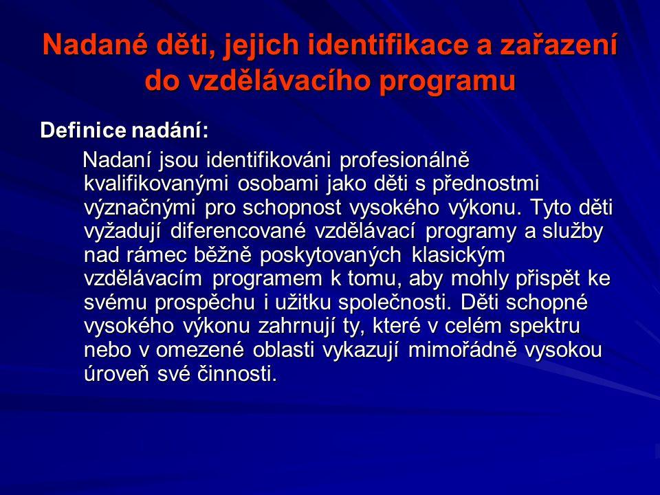 Nadané děti, jejich identifikace a zařazení do vzdělávacího programu Definice nadání: Nadaní jsou identifikováni profesionálně kvalifikovanými osobami