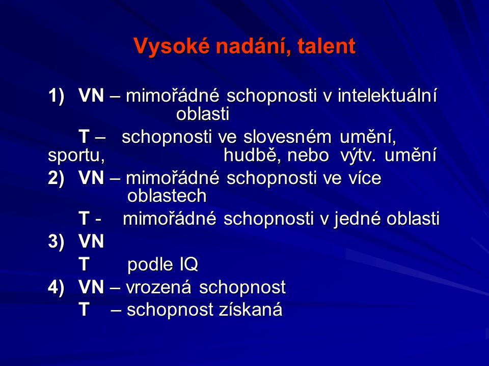 Vysoké nadání, talent 1)VN – mimořádné schopnosti v intelektuální oblasti T – schopnosti ve slovesném umění, sportu, hudbě, nebo výtv.
