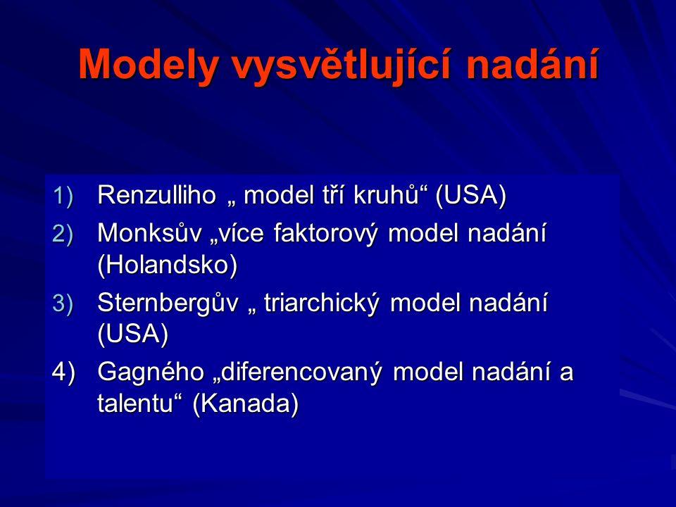 """Modely vysvětlující nadání 1) Renzulliho """" model tří kruhů (USA) 2) Monksův """"více faktorový model nadání (Holandsko) 3) Sternbergův """" triarchický model nadání (USA) 4)Gagného """"diferencovaný model nadání a talentu (Kanada)"""