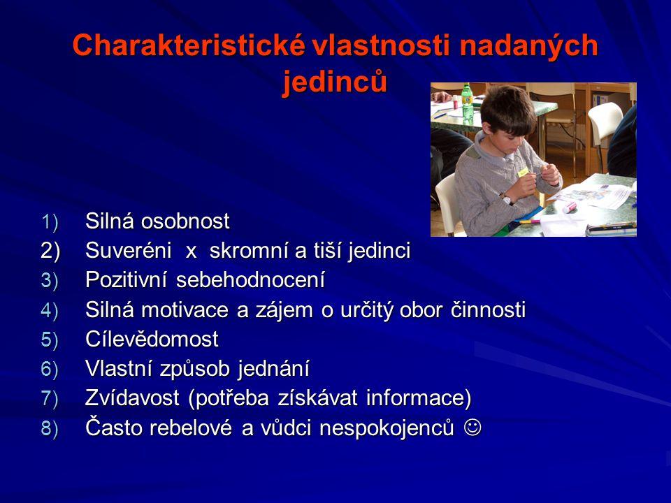 Charakteristické vlastnosti nadaných jedinců 1) Silná osobnost 2)Suveréni x skromní a tiší jedinci 3) Pozitivní sebehodnocení 4) Silná motivace a záje
