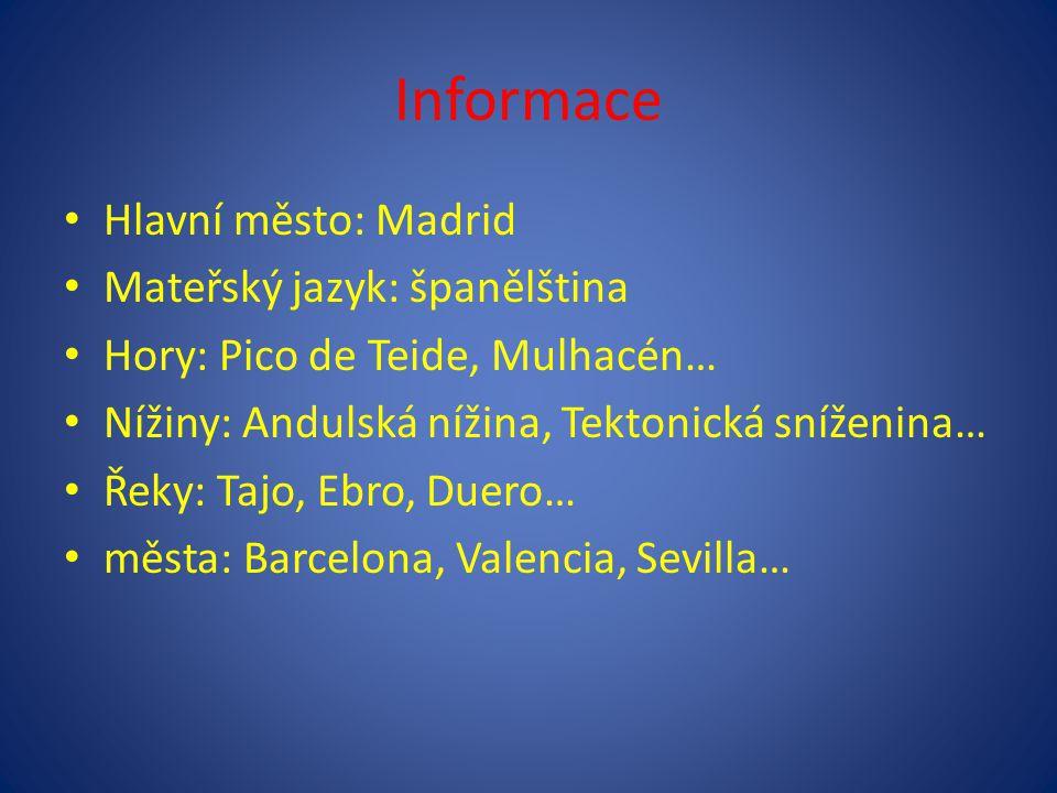 Informace Hlavní město: Madrid Mateřský jazyk: španělština Hory: Pico de Teide, Mulhacén… Nížiny: Andulská nížina, Tektonická sníženina… Řeky: Tajo, Ebro, Duero… města: Barcelona, Valencia, Sevilla…