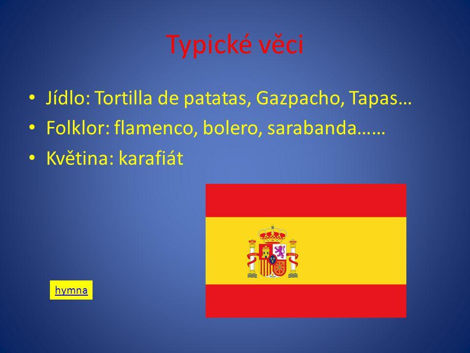 Typické věci Jídlo: Tortilla de patatas, Gazpacho, Tapas… Folklor: flamenco, bolero, sarabanda…… Květina: karafiát hymna