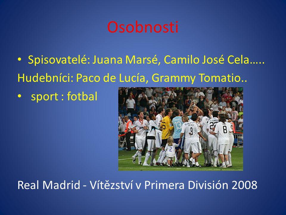 Osobnosti Spisovatelé: Juana Marsé, Camilo José Cela….. Hudebníci: Paco de Lucía, Grammy Tomatio.. sport : fotbal Real Madrid - Vítězství v Primera Di