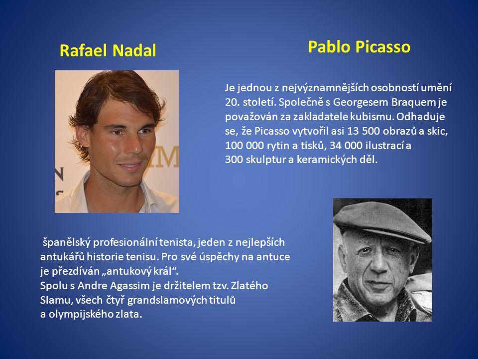 Pablo Picasso Rafael Nadal Je jednou z nejvýznamnějších osobností umění 20. století. Společně s Georgesem Braquem je považován za zakladatele kubismu.