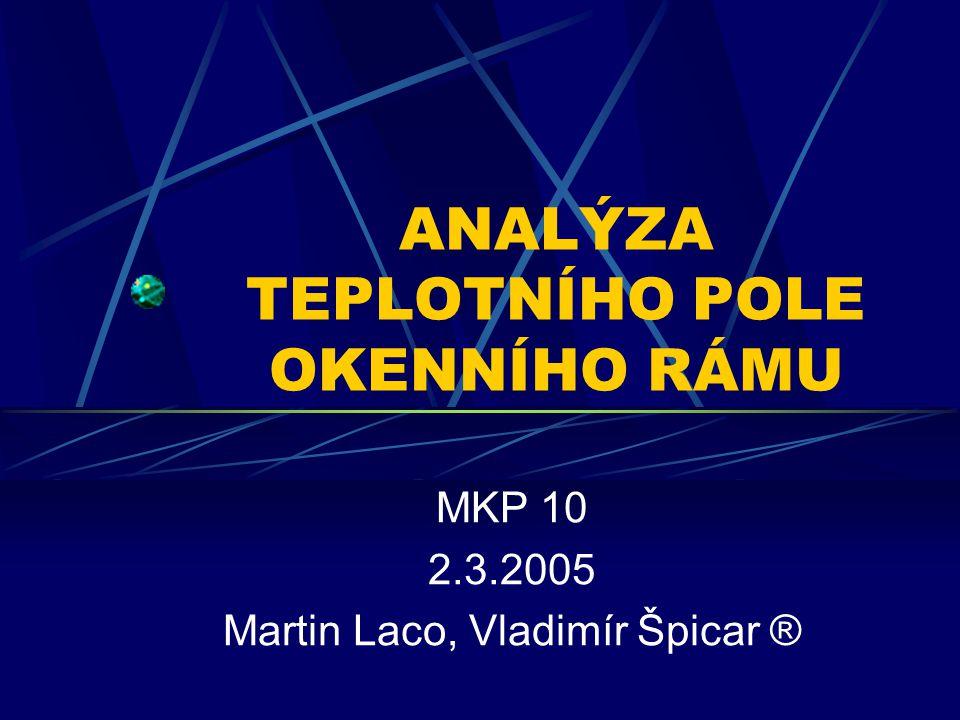 ANALÝZA TEPLOTNÍHO POLE OKENNÍHO RÁMU MKP 10 2.3.2005 Martin Laco, Vladimír Špicar ®