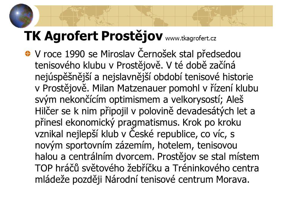 TK Agrofert Prostějov www.tkagrofert.cz V roce 1990 se Miroslav Černošek stal předsedou tenisového klubu v Prostějově.