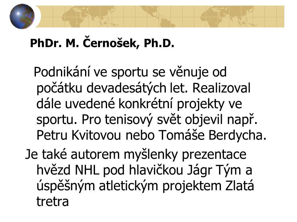 PhDr. M. Černošek, Ph.D. Podnikání ve sportu se věnuje od počátku devadesátých let.