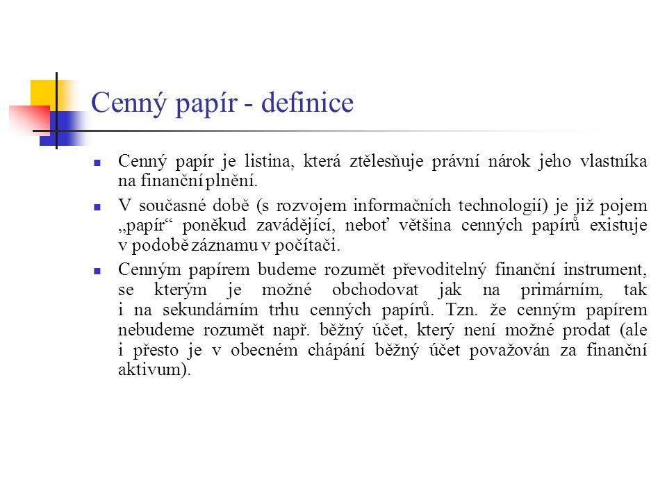 Cenný papír - definice Cenný papír je listina, která ztělesňuje právní nárok jeho vlastníka na finanční plnění. V současné době (s rozvojem informační