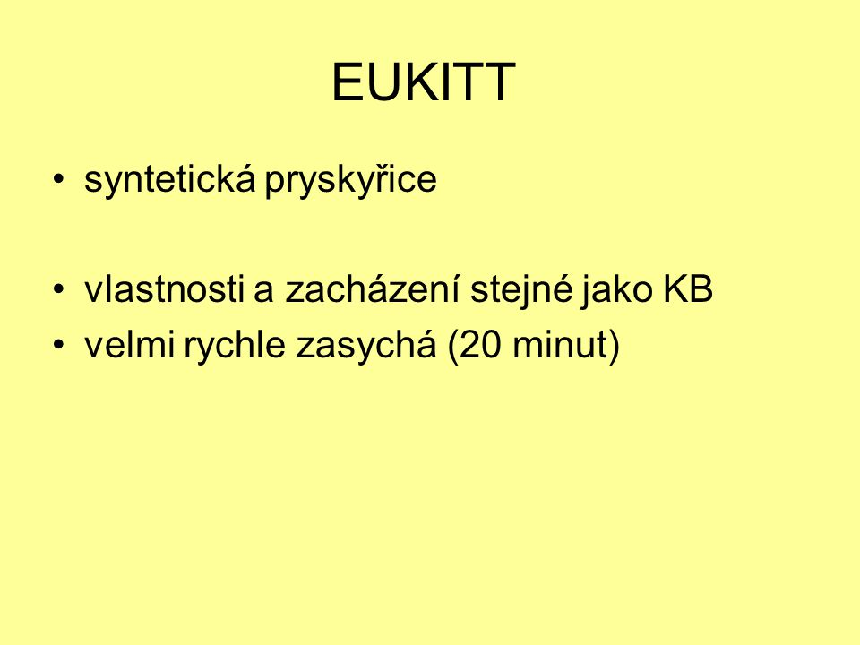 EUKITT syntetická pryskyřice vlastnosti a zacházení stejné jako KB velmi rychle zasychá (20 minut)