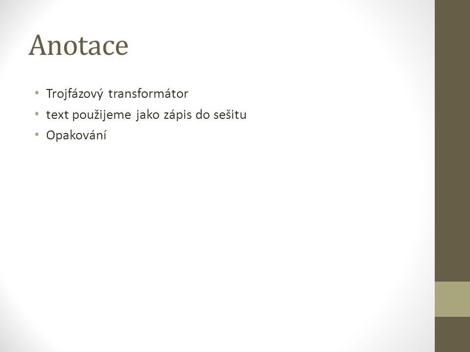 Anotace Trojfázový transformátor text použijeme jako zápis do sešitu Opakování