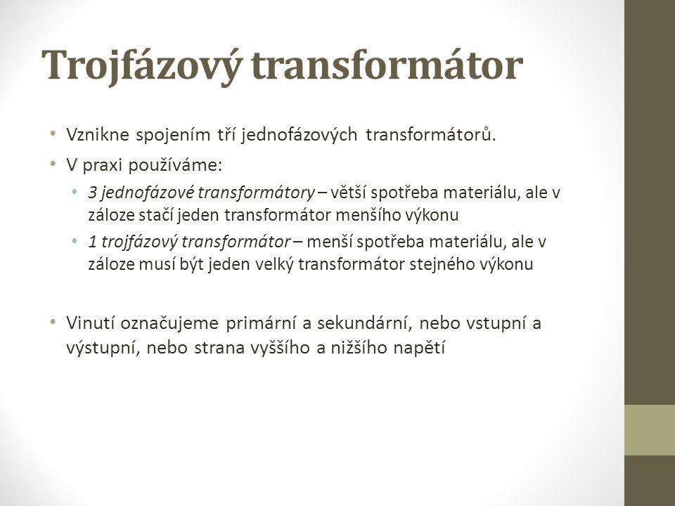Trojfázový transformátor Vznikne spojením tří jednofázových transformátorů. V praxi používáme: 3 jednofázové transformátory – větší spotřeba materiálu