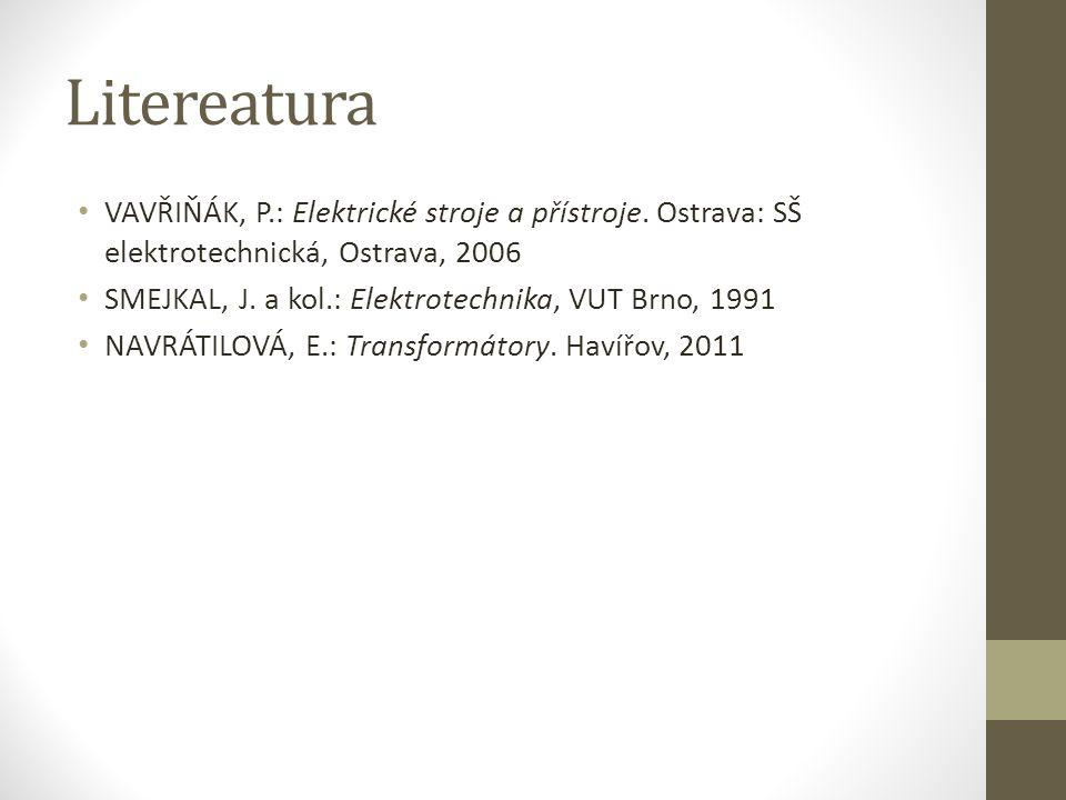 Litereatura VAVŘIŇÁK, P.: Elektrické stroje a přístroje. Ostrava: SŠ elektrotechnická, Ostrava, 2006 SMEJKAL, J. a kol.: Elektrotechnika, VUT Brno, 19