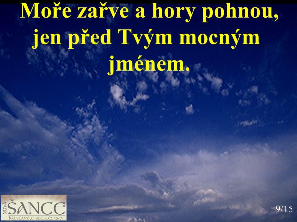 Moře zařve a hory pohnou, jen před Tvým mocným jménem. 9/15
