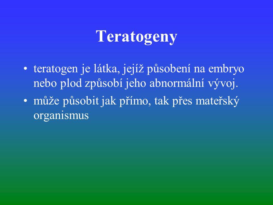 Teratogeny teratogen je látka, jejíž působení na embryo nebo plod způsobí jeho abnormální vývoj. může působit jak přímo, tak přes mateřský organismus