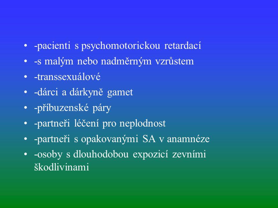 -pacienti s psychomotorickou retardací -s malým nebo nadměrným vzrůstem -transsexuálové -dárci a dárkyně gamet -příbuzenské páry -partneři léčení pro neplodnost -partneři s opakovanými SA v anamnéze -osoby s dlouhodobou expozicí zevními škodlivinami