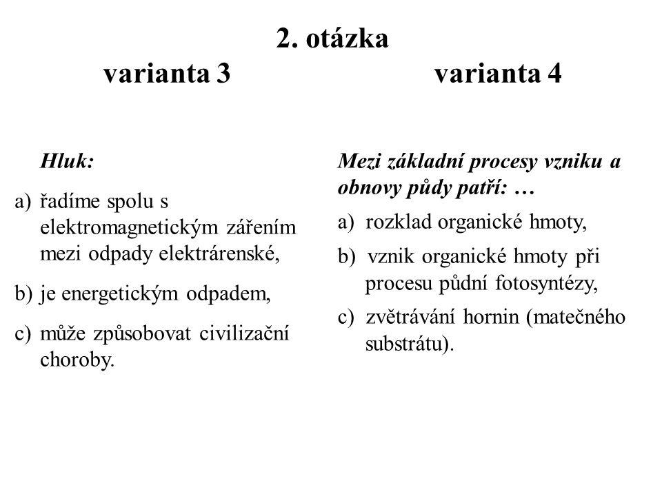1. otázka varianta 3 varianta 4 Světelný smog: a)vzniká nad aglomeracemi díky přebytečnému světlu z osvětlení, b)je pro noční organismy toxický, c)vzn