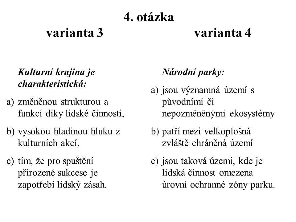 3. otázka varianta 3 varianta 4 Mezi maloplošná chráněná území patří: a)národní přírodní rezervace, b)chráněné krajinné oblasti, c)přírodní památky. S