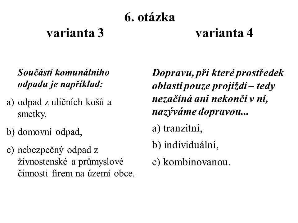 5. otázka varianta 3 varianta 4 Mezi produkty fotosyntézy patří : a)glukóza (C 6 H 12 O 6 ), b)oxid uhličitý (CO 2 ), c)kyslík (O 2 ). BSK 5 : a)je je