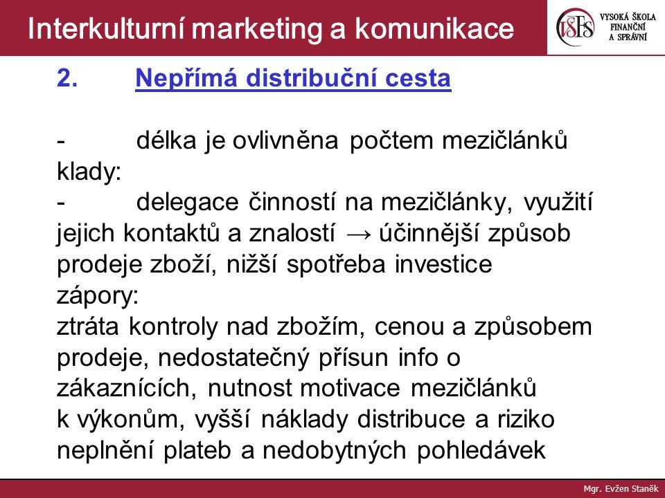 Mgr. Evžen Staněk Interkulturní marketing a komunikace Distribuční cesta 1. Přímá distribuční cesta - přímý kontakt výrobce (dodavatele) a spotřebitel