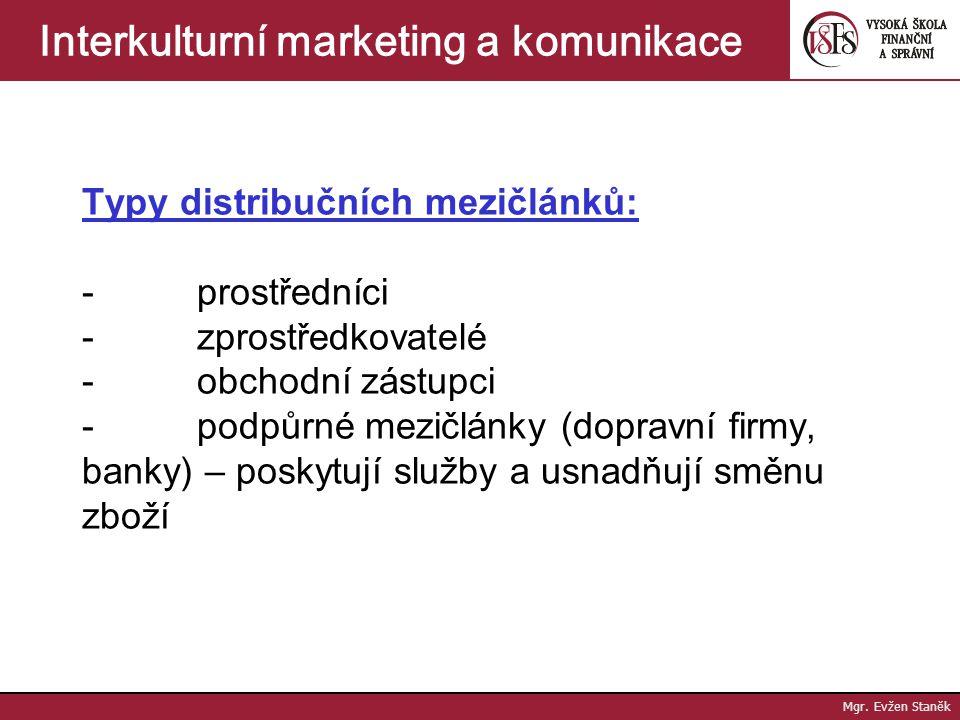 Mgr. Evžen Staněk Interkulturní marketing a komunikace 2. Nepřímá distribuční cesta - délka je ovlivněna počtem mezičlánků klady: - delegace činností