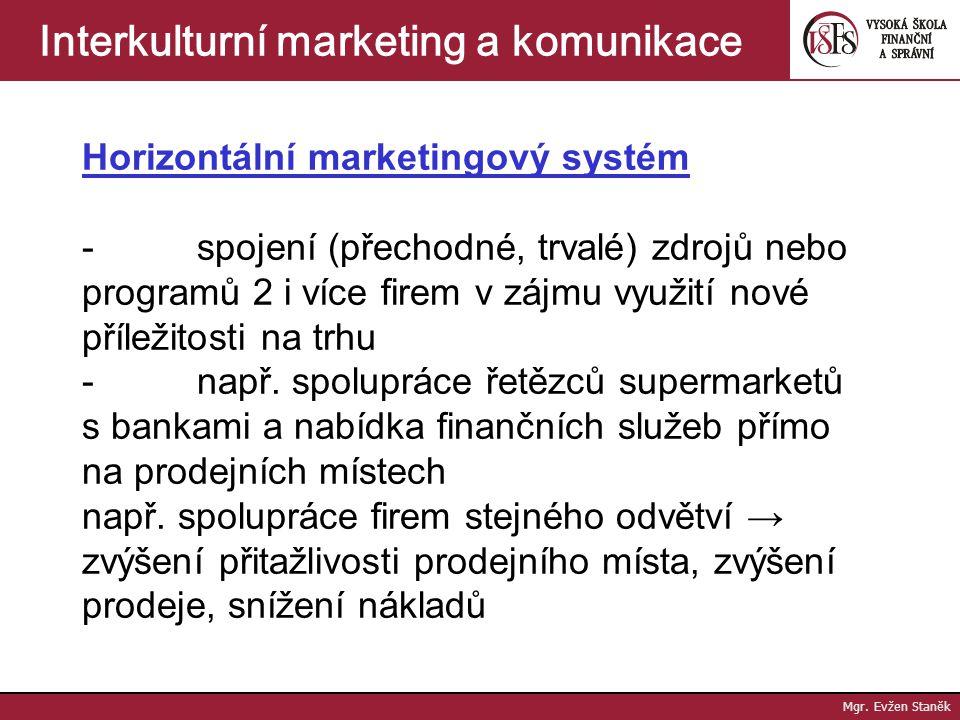 Mgr. Evžen Staněk Interkulturní marketing a komunikace Vertikální marketingový systém - prolínání výrobních a obchodních činností  uzavřený = jeden s