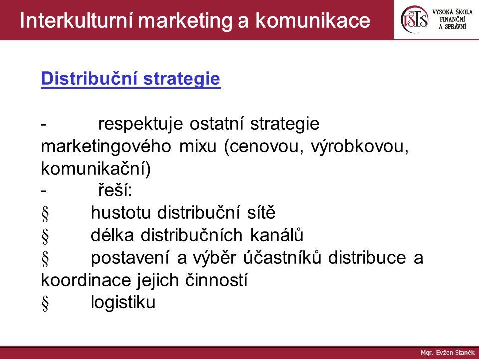 Mgr. Evžen Staněk Interkulturní marketing a komunikace Distribuce a distribuční politika Distribuce = soubor postupů a činností, pomocí kterých je zbo