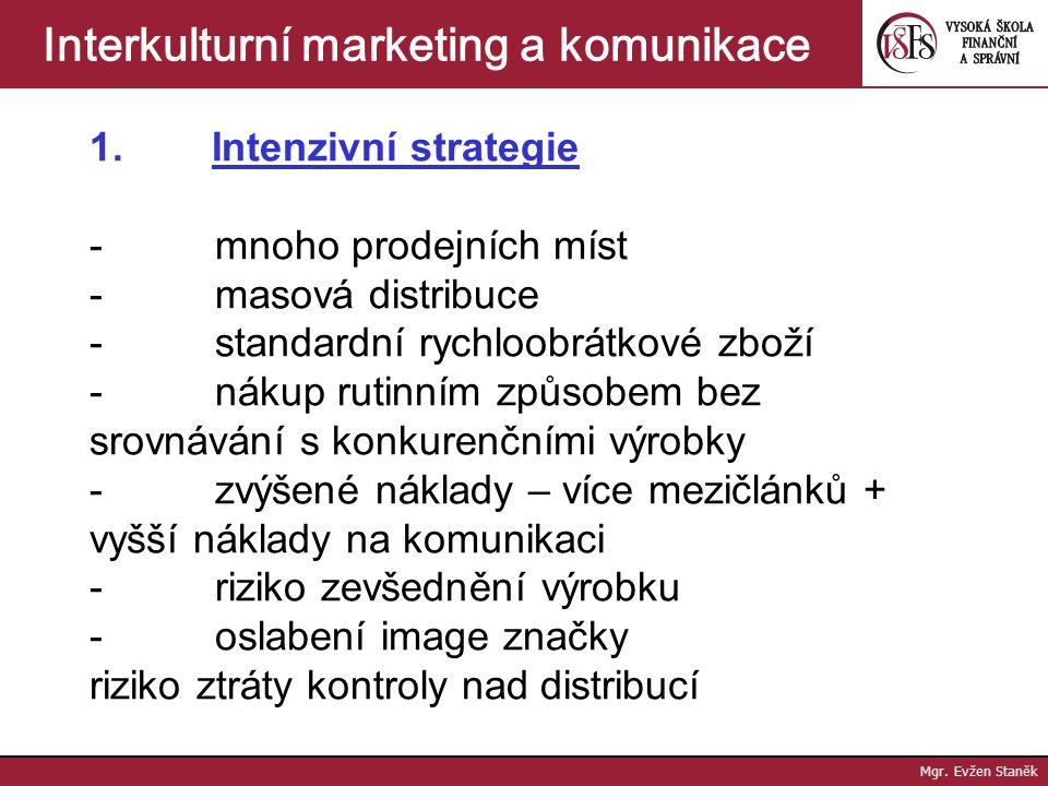 Mgr. Evžen Staněk Interkulturní marketing a komunikace Distribuční strategie - respektuje ostatní strategie marketingového mixu (cenovou, výrobkovou,