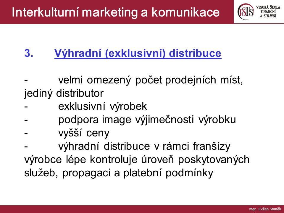 Mgr. Evžen Staněk Interkulturní marketing a komunikace 2. Selektivní strategie - omezený počet prodejních míst, které splňují kvantitativní a kvalitat