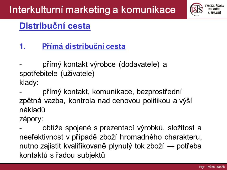 Mgr. Evžen Staněk Interkulturní marketing a komunikace Určující faktory - zákazník (nákupní a spotřební chování) - kultura a ekonomické prostředí - ko