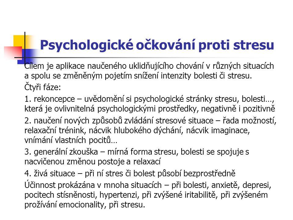 Psychologické očkování proti stresu Cílem je aplikace naučeného uklidňujícího chování v různých situacích a spolu se změněným pojetím snížení intenzity bolesti či stresu.