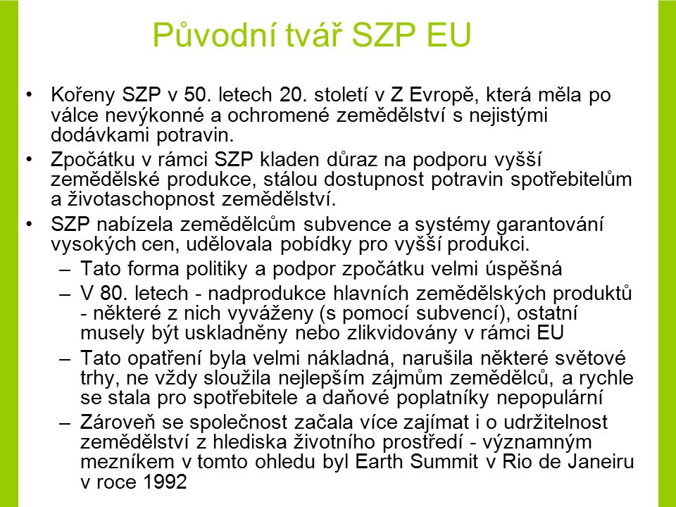 Reformy a současná SZP EU I V 80.l. a poč. 90. let prošla SZP obdobím důležitých změn.