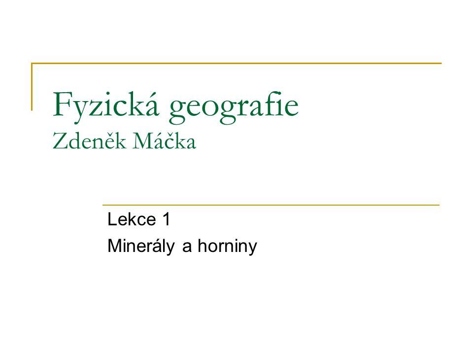 Fyzická geografie Zdeněk Máčka Lekce 1 Minerály a horniny